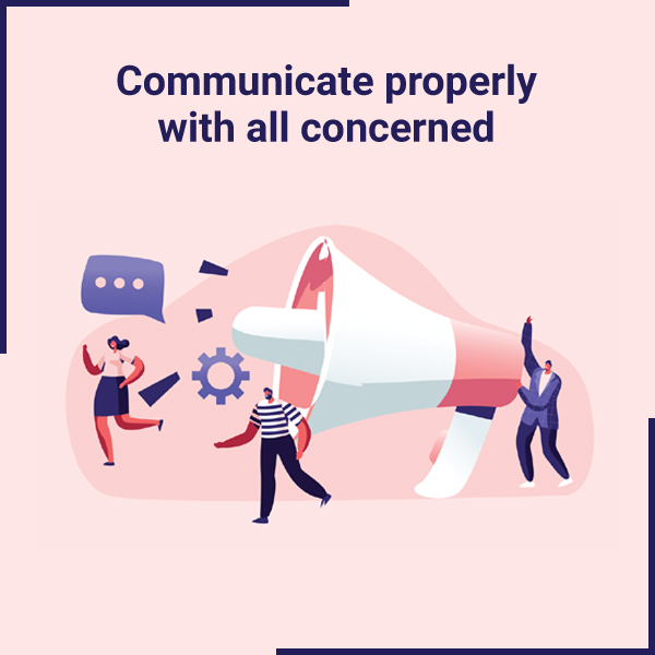 Communicate properly with all concerned